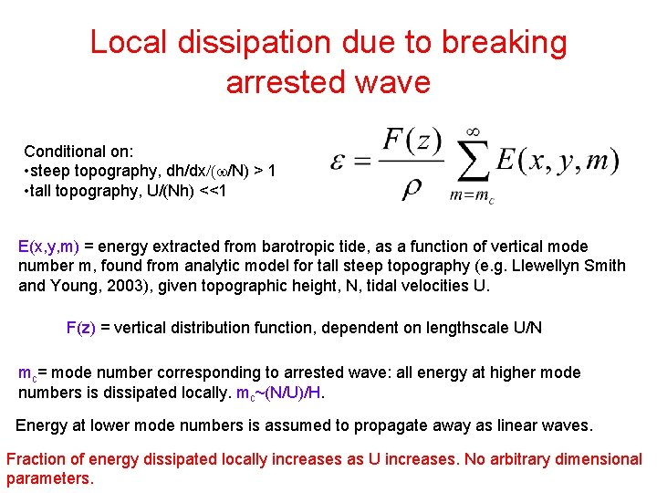 Local dissipation due to breaking arrested wave Conditional on: • steep topography, dh/dx/(w/N) >