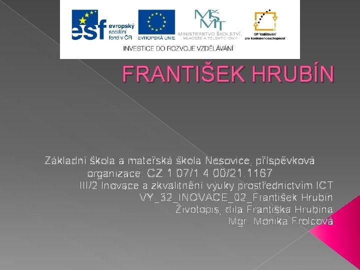 FRANTIŠEK HRUBÍN Základní škola a mateřská škola Nesovice, příspěvková organizace; CZ. 1. 07/1. 4.