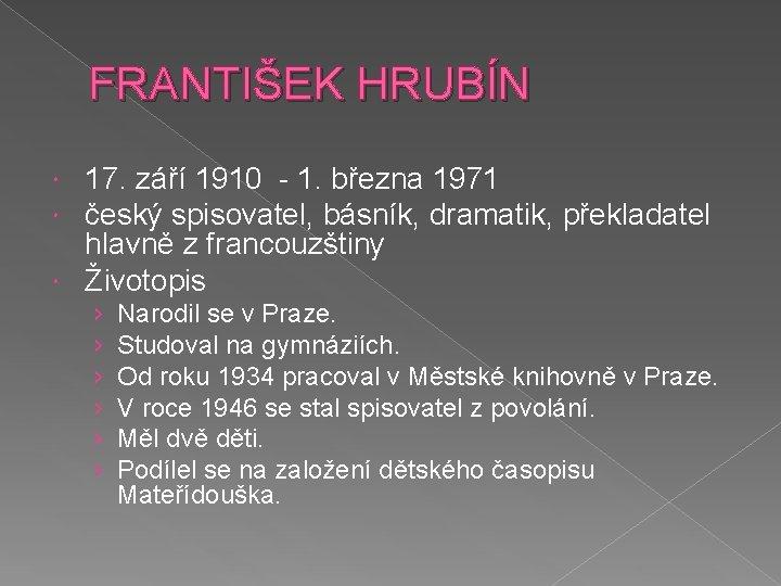 FRANTIŠEK HRUBÍN 17. září 1910 - 1. března 1971 český spisovatel, básník, dramatik, překladatel
