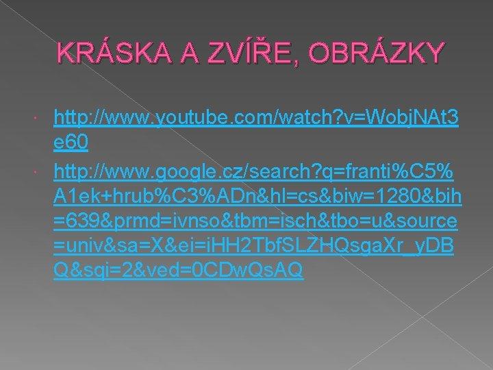 KRÁSKA A ZVÍŘE, OBRÁZKY http: //www. youtube. com/watch? v=Wobj. NAt 3 e 60 http: