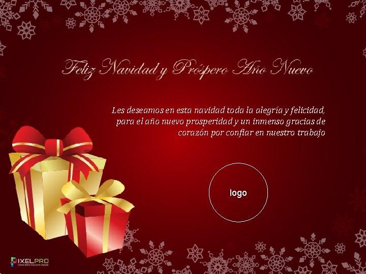 Les deseamos en esta navidad toda la alegría y felicidad, para el año nuevo