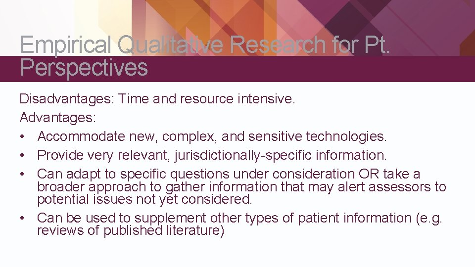 Empirical Qualitative Research for Pt. Perspectives Disadvantages: Time and resource intensive. Advantages: • Accommodate
