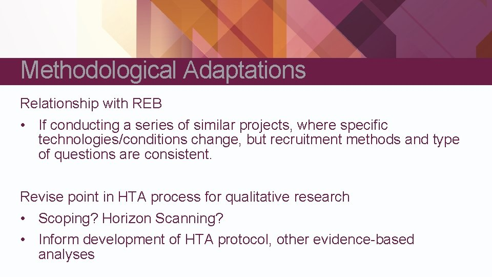 Methodological Adaptations Relationship with REB • If conducting a series of similar projects, where