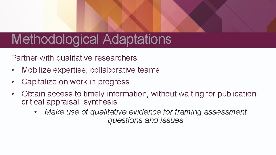 Methodological Adaptations Partner with qualitative researchers • Mobilize expertise, collaborative teams • Capitalize on