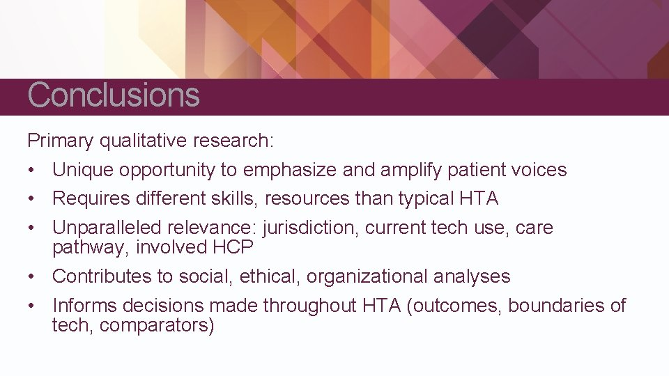 Conclusions Primary qualitative research: • Unique opportunity to emphasize and amplify patient voices •