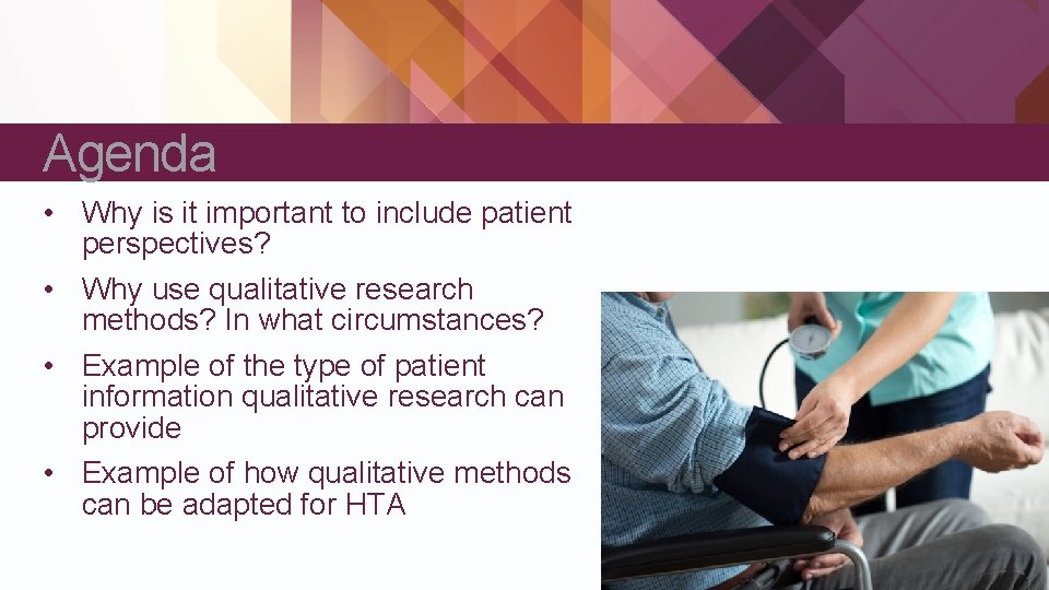 Agenda • Why is it important to include patient perspectives? • Why use qualitative