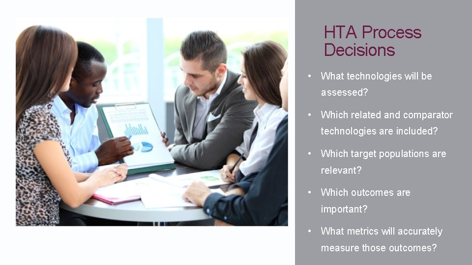 HTA Process Decisions • What technologies will be assessed? • Which related and comparator
