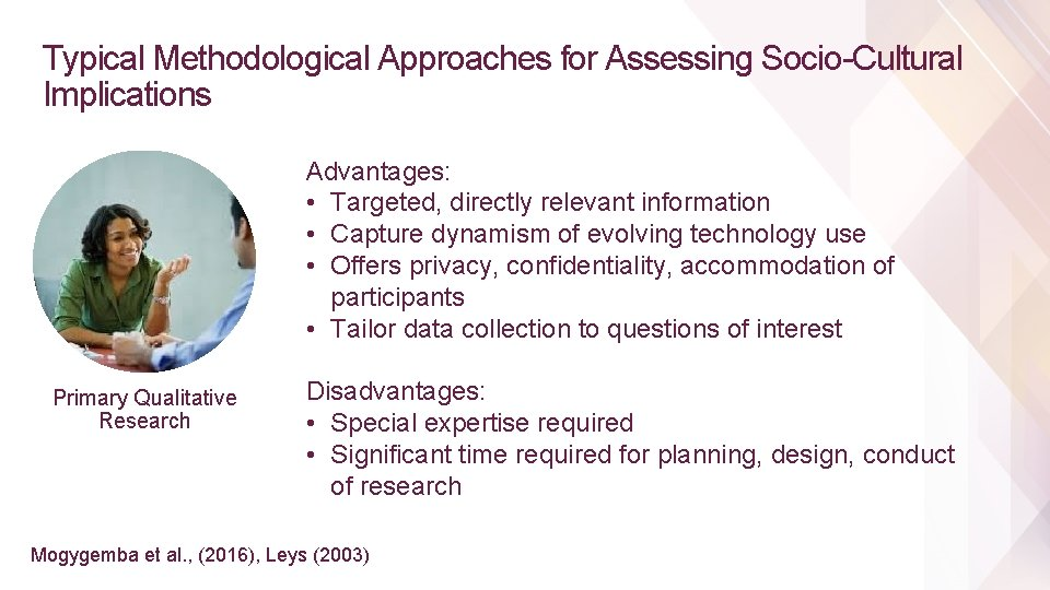 Typical Methodological Approaches for Assessing Socio-Cultural Implications Advantages: • Targeted, directly relevant information •