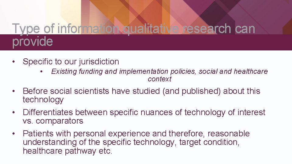 Type of information qualitative research can provide • Specific to our jurisdiction • Existing