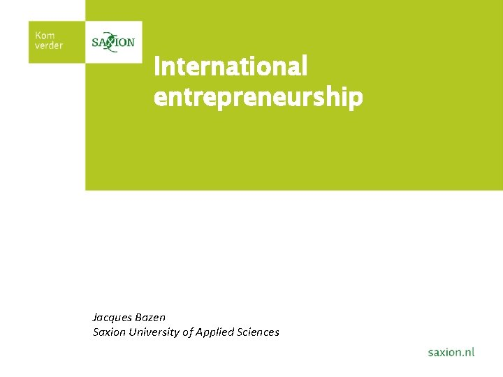 International entrepreneurship Jacques Bazen Saxion University of Applied Sciences