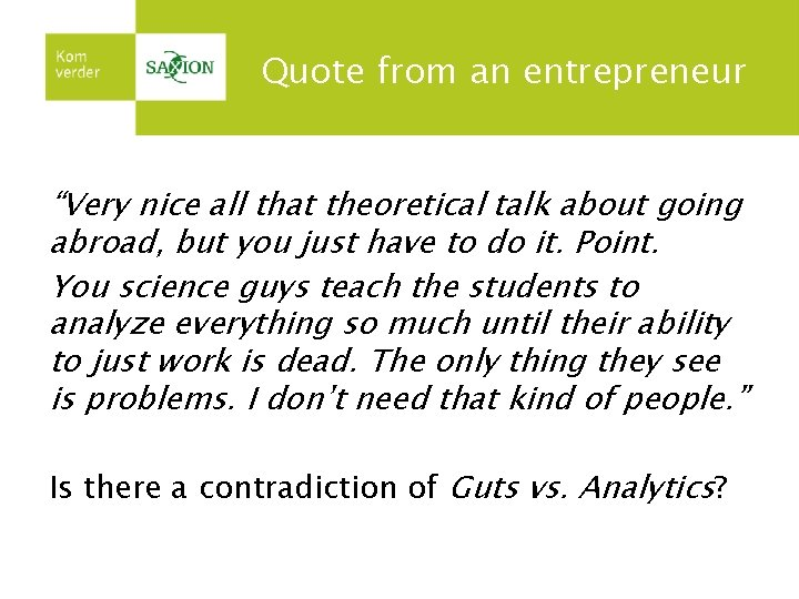 """Quote from an entrepreneur """"Very nice all that theoretical talk about going abroad, but"""