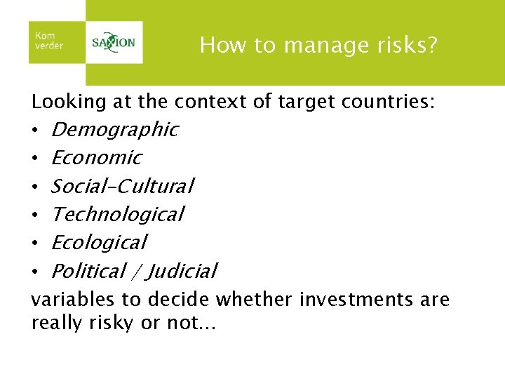 How to manage risks? Looking at the context of target countries: • Demographic •