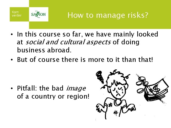 How to manage risks? • In this course so far, we have mainly looked