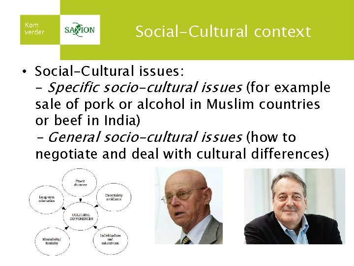 Social-Cultural context • Social-Cultural issues: - Specific socio-cultural issues (for example sale of pork