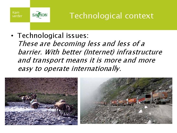 Technological context • Technological issues: These are becoming less and less of a barrier.