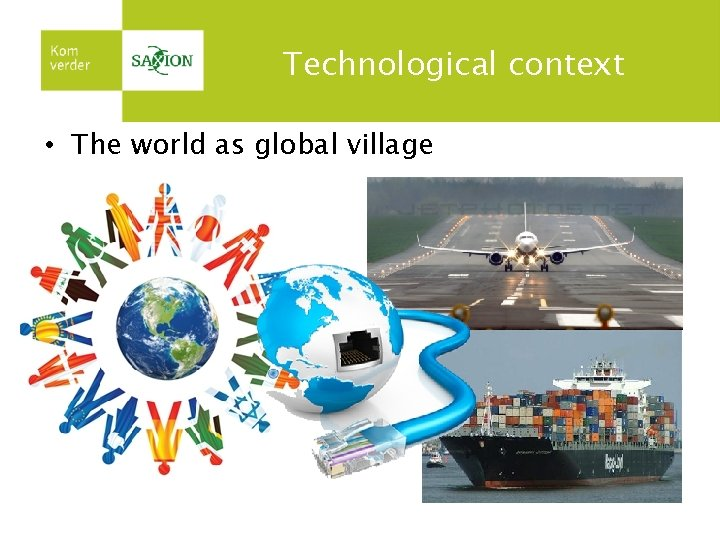 Technological context • The world as global village