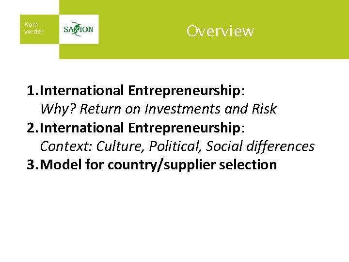 Overview 1. International Entrepreneurship: Why? Return on Investments and Risk 2. International Entrepreneurship: Context:
