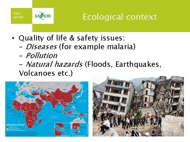 Ecological context • Quality of life & safety issues: - Diseases (for example malaria)