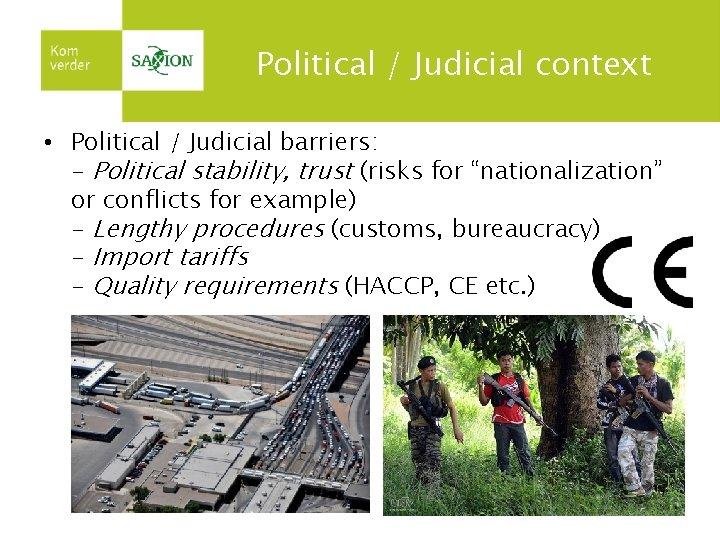 Political / Judicial context • Political / Judicial barriers: - Political stability, trust (risks