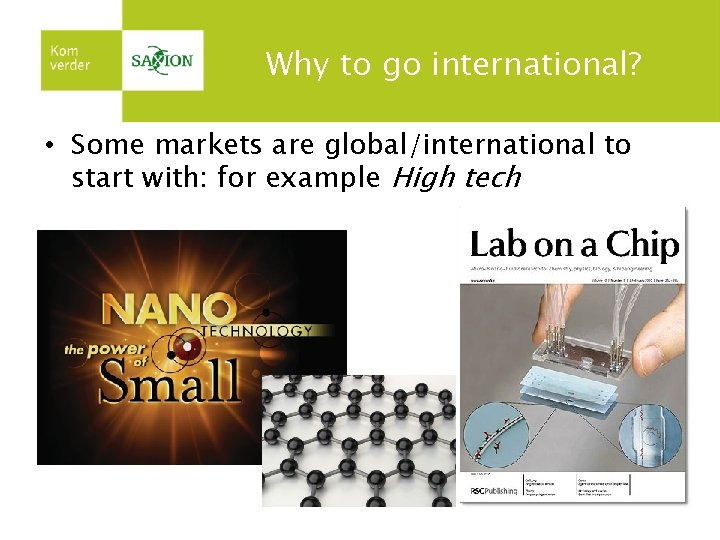 Why to go international? • Some markets are global/international to start with: for example