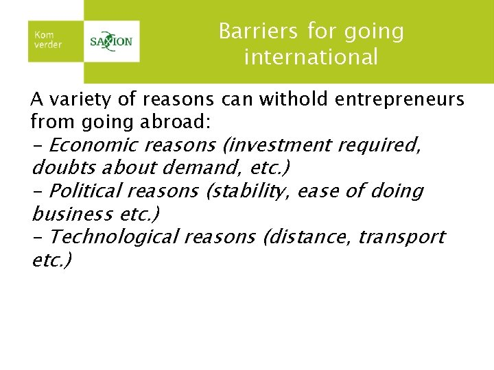 Barriers for going international A variety of reasons can withold entrepreneurs from going abroad: