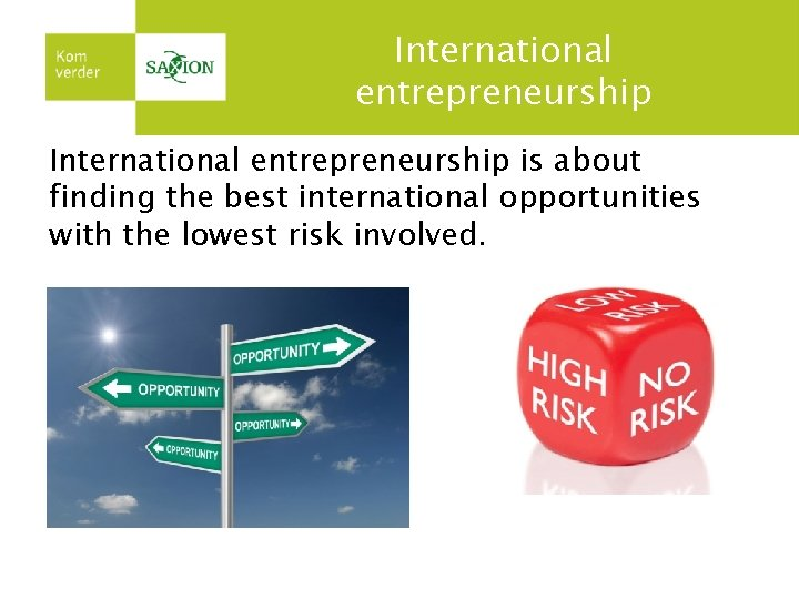 International entrepreneurship is about finding the best international opportunities with the lowest risk involved.