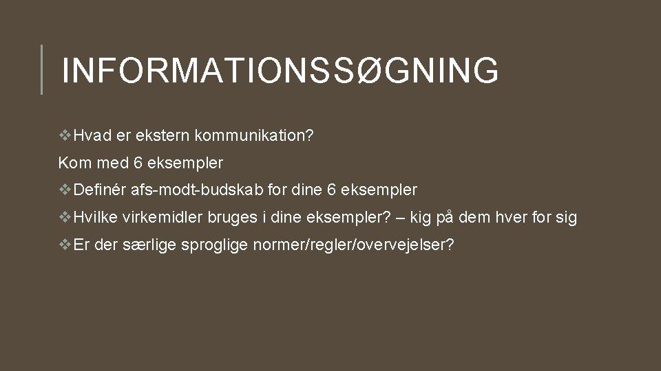 INFORMATIONSSØGNING v. Hvad er ekstern kommunikation? Kom med 6 eksempler v. Definér afs-modt-budskab for