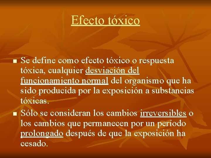 Efecto tóxico n n Se define como efecto tóxico o respuesta tóxica, cualquier desviación