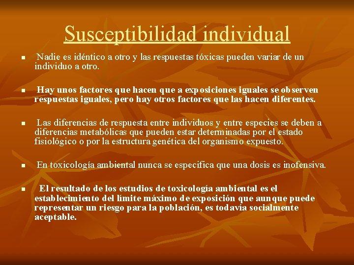 Susceptibilidad individual n n n Nadie es idéntico a otro y las respuestas tóxicas