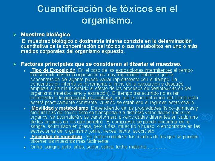 Cuantificación de tóxicos en el organismo. Ø Muestreo biológico El muestreo biológico o dosimetría