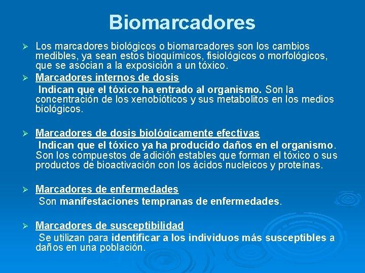 Biomarcadores Los marcadores biológicos o biomarcadores son los cambios medibles, ya sean estos bioquímicos,