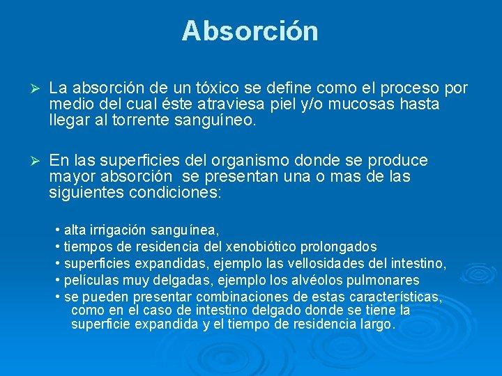 Absorción Ø La absorción de un tóxico se define como el proceso por medio