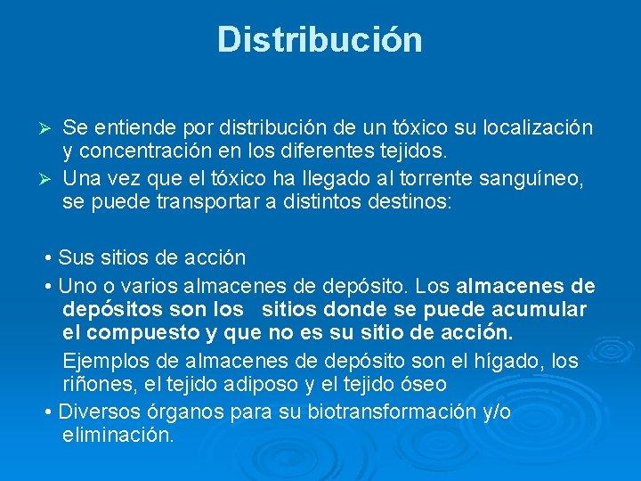 Distribución Se entiende por distribución de un tóxico su localización y concentración en los