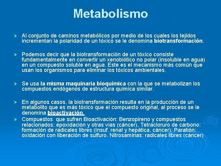Metabolismo Ø Al conjunto de caminos metabólicos por medio de los cuales los tejidos