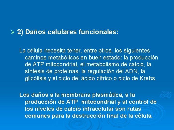 Ø 2) Daños celulares funcionales: La célula necesita tener, entre otros, los siguientes caminos