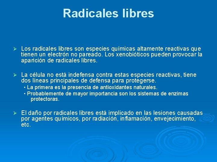 Radicales libres Ø Los radicales libres son especies químicas altamente reactivas que tienen un