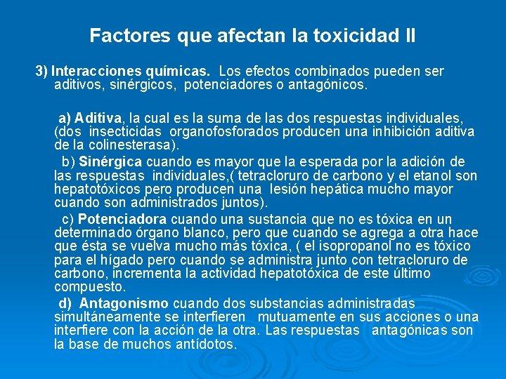 Factores que afectan la toxicidad II 3) Interacciones químicas. Los efectos combinados pueden ser