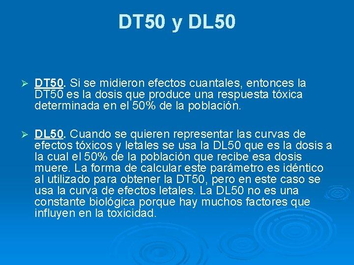 DT 50 y DL 50 Ø DT 50. Si se midieron efectos cuantales, entonces
