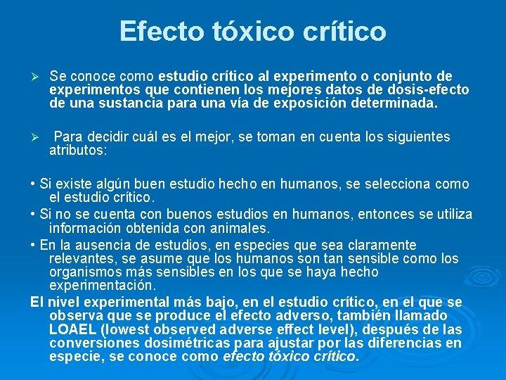 Efecto tóxico crítico Ø Se conoce como estudio crítico al experimento o conjunto de