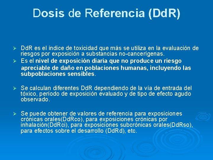 Dosis de Referencia (Dd. R) Dd. R es el índice de toxicidad que más