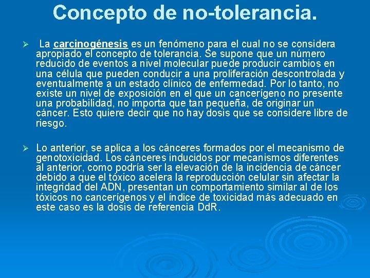 Concepto de no-tolerancia. Ø La carcinogénesis es un fenómeno para el cual no se