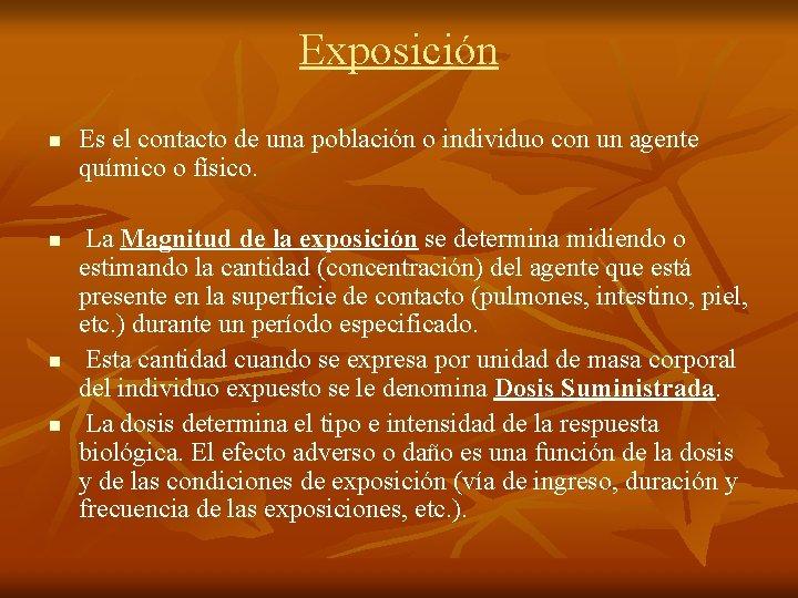 Exposición n n Es el contacto de una población o individuo con un agente