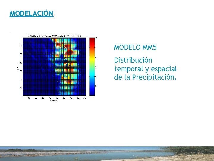 MODELACIÓN MODELO MM 5 Distribución temporal y espacial de la Precipitación.