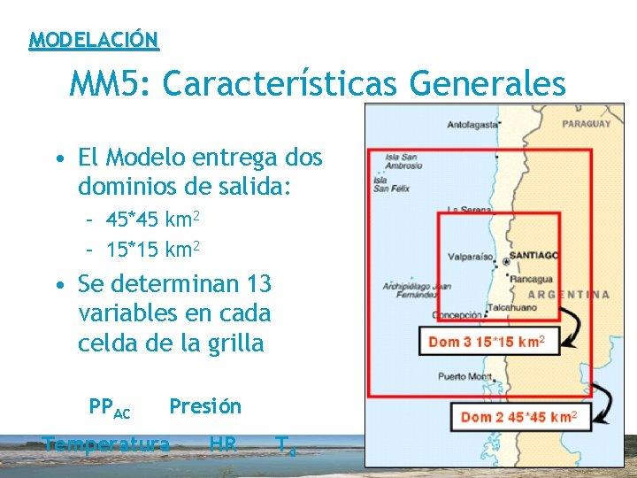 MODELACIÓN MM 5: Características Generales • El Modelo entrega dos dominios de salida: –
