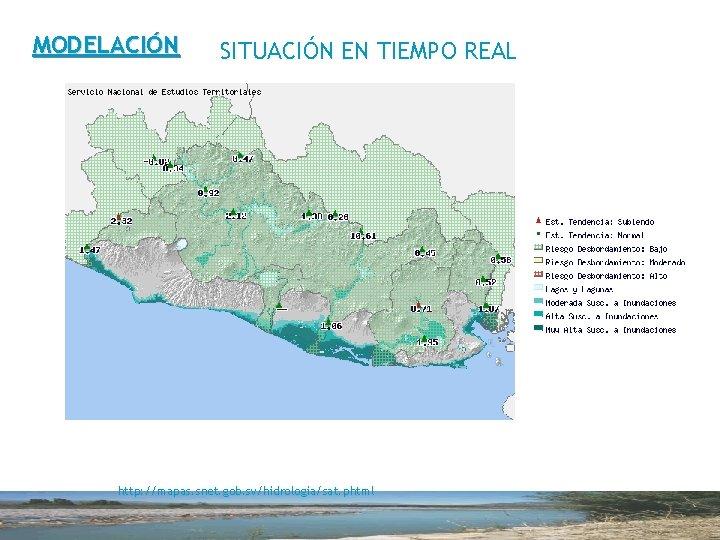 MODELACIÓN SITUACIÓN EN TIEMPO REAL http: //mapas. snet. gob. sv/hidrologia/sat. phtml