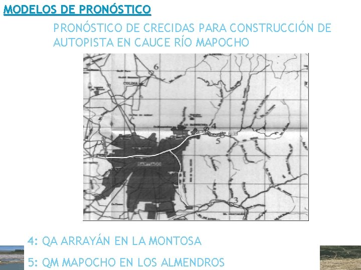 MODELOS DE PRONÓSTICO DE CRECIDAS PARA CONSTRUCCIÓN DE AUTOPISTA EN CAUCE RÍO MAPOCHO 4: