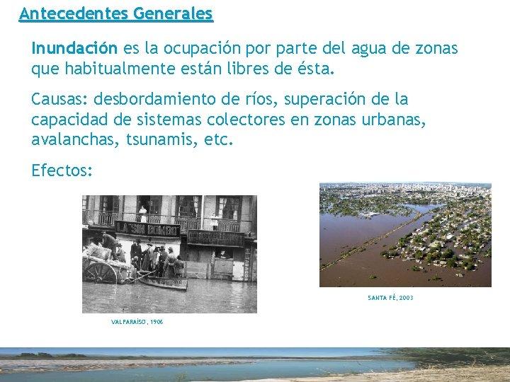 Antecedentes Generales Inundación es la ocupación por parte del agua de zonas que habitualmente