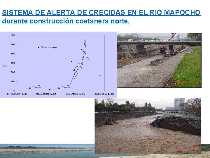 SISTEMA DE ALERTA DE CRECIDAS EN EL RIO MAPOCHO durante construcción costanera norte.