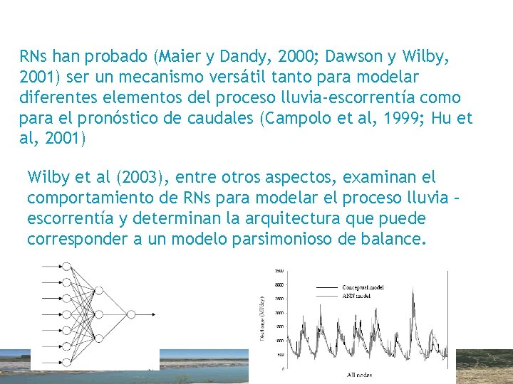 RNs han probado (Maier y Dandy, 2000; Dawson y Wilby, 2001) ser un mecanismo