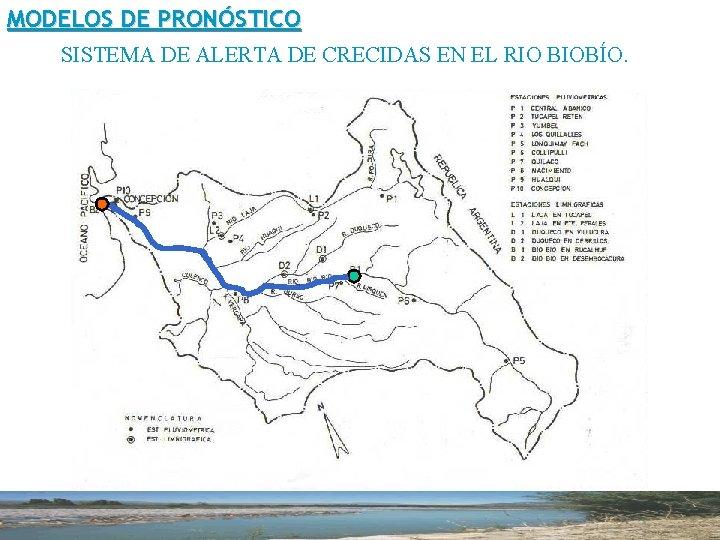MODELOS DE PRONÓSTICO SISTEMA DE ALERTA DE CRECIDAS EN EL RIO BIOBÍO.